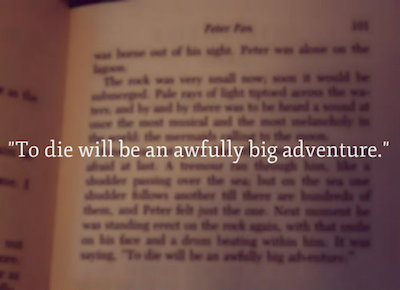 to die will be an awfully big adventure, J.M. Barrie, Peter Pan, Husband and husband, aaron ferrara, jonathan l. ferrara, love, inspiration, stories, children stories, quote, famous quote, j.m. barrie quote, peterman quote, relationship, entertainment